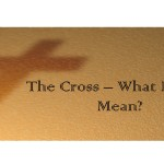 The Cross – What Does it Mean 2